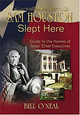 Sam Houston Slept Here: Homes of the Chief Executives of Texas 9781571685841
