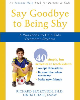 Say Goodbye to Being Shy: A Workbook to Help Kids Overcome Shyness 9781572246096