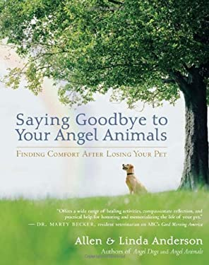 Saying Goodbye to Your Angel Animals: Finding Comfort After Losing Your Pet 9781577316268