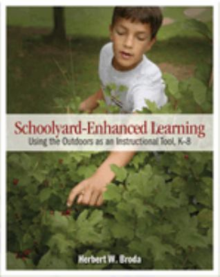 Schoolyard-Enhanced Learning: Using the Outdoors as an Instructional Tool, K-8 9781571107299