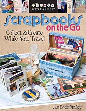 Scrapbooks on the Go: Collect & Create While You Travel 9781571203656