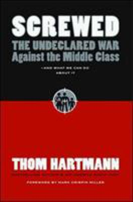 Screwed: The Undeclared War Against the Middle Class and What We Can Do about It 9781576754146