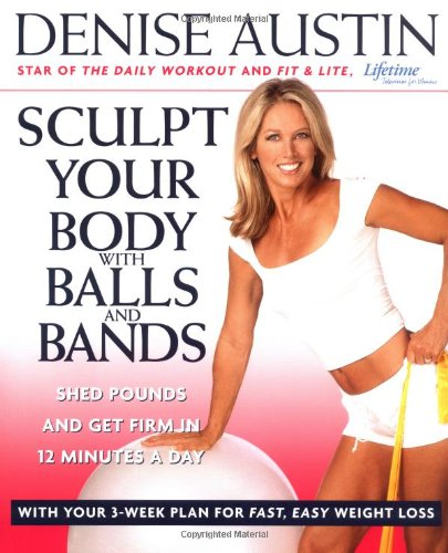 Sculpt Your Body with Balls and Bands: Shed Pounds and Get Firm in 12 Minutes a Day (with Your 3-Week Plan for Fast, Easy Weight Loss) 9781579549923