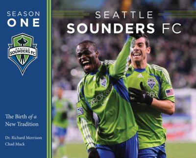 Seattle Sounders FC Season One: The Birth of a New Tradition 9781570616785