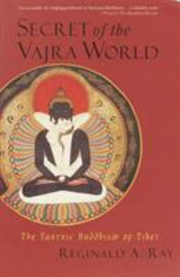 Secret of the Vajra World: The Tantric Buddhism of Tibet 9781570629174