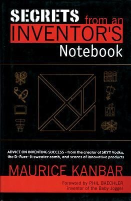 Secrets from an Inventor's Notebook: Advice on Inventing Success - From the Creator of Skyy Vodka, the D-Fuzz-It Sweater Comb, and Scores of Innovativ 9781571780997
