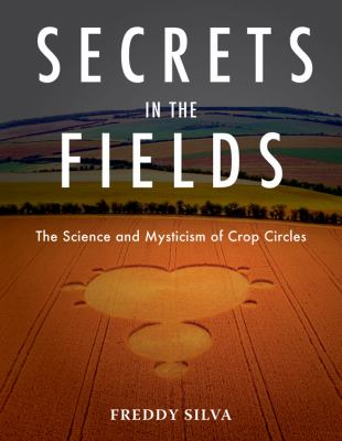Secrets in the Fields: The Science and Mysticism of Crop Circles 9781571743220