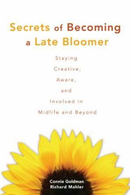 Secrets of Becoming a Late Bloomer: Staying Creative, Aware, and Involved in Midlife and Beyond 9781577491705