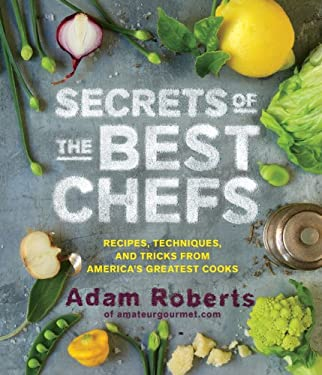 Secrets of the Best Chefs: Recipes, Techniques, and Tricks from America S Greatest Cooks 9781579654399