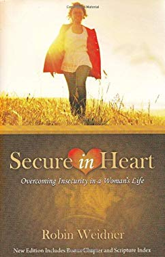 Secure in Heart: Overcoming Insecurity in a Woman's Life 9781577822509