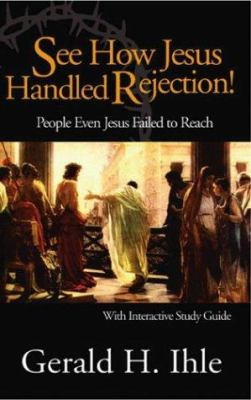 See How Jesus Handled Rejection!: People Even Jesus Failed to Reach 9781579217198