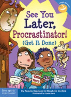 See You Later, Procrastinator!: (Get It Done) 9781575422787