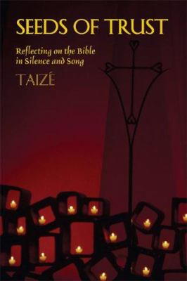 Seeds of Trust: Reflecting on the Bible in Silence and Song 9781579995386