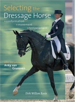 Selecting the Dressage Horse: Conformation, Movement & Temperament 9781570763625