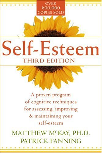 Self-Esteem: A Proven Program of Cognitive Techniques for Assessing, Improving, and Maintaining Your Self-Esteem 9781572241985