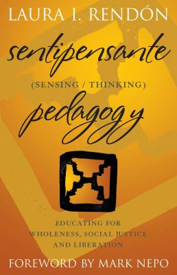 Sentipensante (Sensing/Thinking) Pedagogy: Educating for Wholeness, Social Justice and Liberation 9781579223250