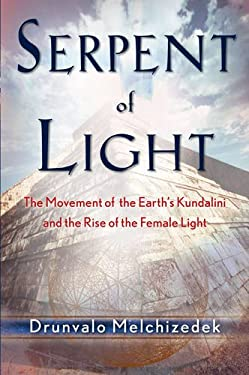 Serpent of Light: Beyond 2012 the Movement of the Earth's Kundalini and the Rise of the Female Light, 1949 to 2013 9781578634019