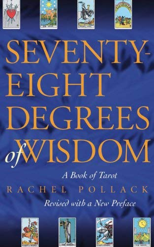 Seventy-Eight Degrees of Wisdom: A Book of Tarot 9781578634088