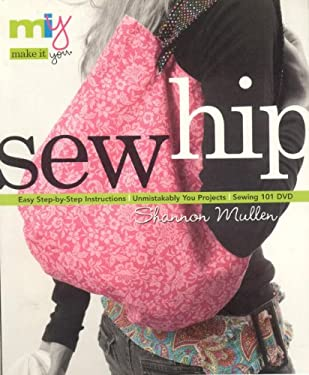 Sew Hip: Sewing 101 DVD - Easy Step-By-Step Instructions - Unmistakably You Projects [With CD] 9781571203724