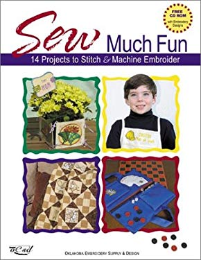 Sew Much Fun: 12 Projects to Stitch & Machine Embroider [With CDROM] 9781571201805