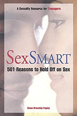 Sex Smart: 501 Reasons to Hold Off on Sex: A Sexuality Resource for Teenagers 9781577490432