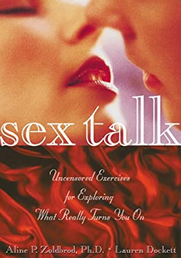 Sex Talk: Uncensored Exercises for Exploring What Really Turns You on 9781572242869