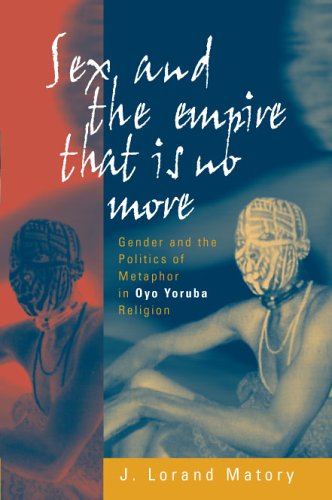Sex and the Empire That Is No More: Gender and the Politics of Metaphor in Oyo Yoruba Religion 9781571813077