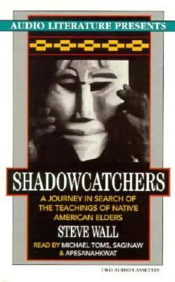 Shadowcatchers: A Journey in Search of the Teachings of Native American Healers 9781574530063