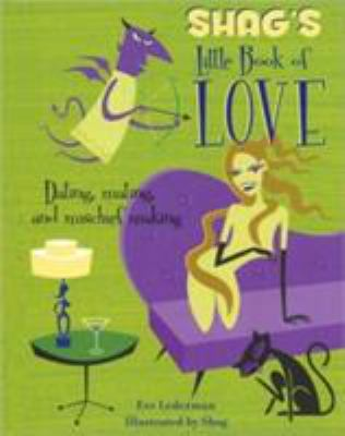 Shag's Little Book of Love: Dating, Mating, and Mischief Making 9781572840799