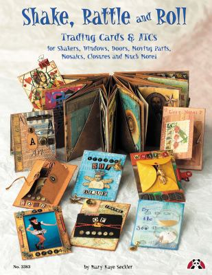 Shake, Rattle & Roll: Trading Cards & ATCs for Shakers, Windows, Doors, Moving Parts, Mosaics and Closures 9781574212600