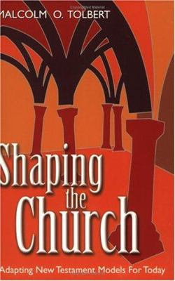 Shaping the Church: Adapting New Testament Church Models for Today 9781573124089
