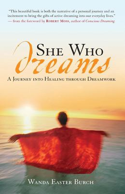 She Who Dreams: A Journey Into Healing Through Dreamwork 9781577314264