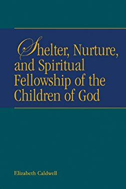 Shelter, Nurture, and Spiritual Fellowship of the Children of God 9781571530615