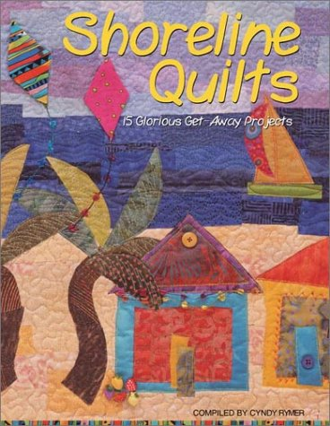 Shoreline Quilts: 15 Glorious Get-Away Projects 9781571202017