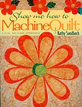 Show Me How to Machine Quilt- Print on Demand Edition 9781571201287