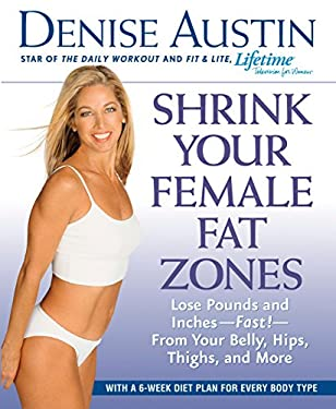 Shrink Your Female Fat Zones: Lose Pounds and Inches-- Fast!-- From Your Belly, Hips, Thighs, and More 9781579547349