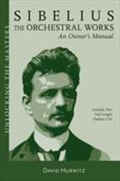 Sibelius: The Orchestral Works: An Owner's Manual [With 2 Full-Length Ondine CDs]