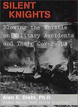 Silent Knights: Blowing the Whistle on Military Accidents and Their Cover Ups 9781574884128
