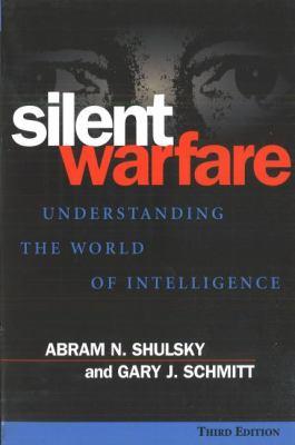 Silent Warfare: Understanding the World of Intelligence 9781574883459