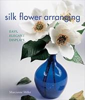 Silk Flower Arranging: Easy, Elegant Displays 7134564