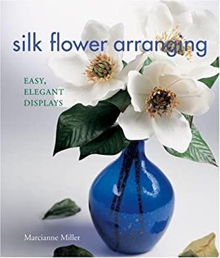 Silk Flower Arranging: Easy, Elegant Displays 9781579905989