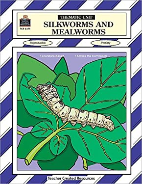 Silkworms and Mealworms Thematic Unit 9781576903711