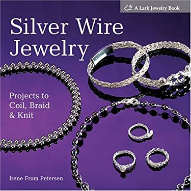 Silver Wire Jewelry: Projects to Coil, Braid & Knit 9781579906450