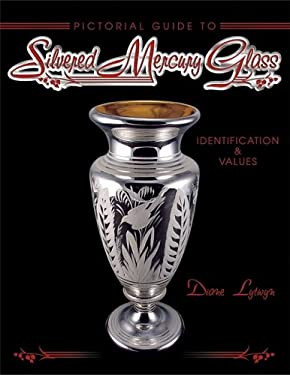Silvered Mercury Glass: Pictorial Guide To. Identification & Values 9781574324754