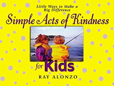 Simple Acts of Kindness for Kids: Little Ways to Make a Big Difference 9781577577652