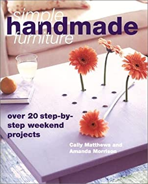Simple Handmade Furniture: 20 Step-By-Step Weekend Projects 9781571452993