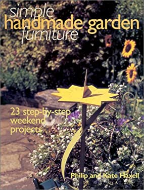 Simple Handmade Garden Furniture: 23 Step-By-Step Weekend Projects 9781571457202