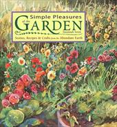 Simple Pleasures of the Garden: Stories, Recipes & Crafts from the Abundant Earth