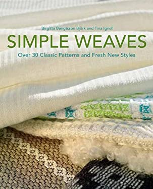 Simple Weaves: Over 30 Classic Patterns and Fresh New Styles 9781570765551