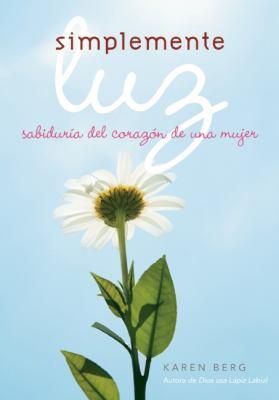 Simplemente Luz: Sabiduria del Corazon de una Mujer 9781571896285